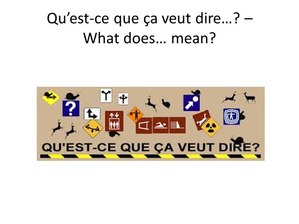 Qu'est-ce que ça veut dire… – What does… mean
