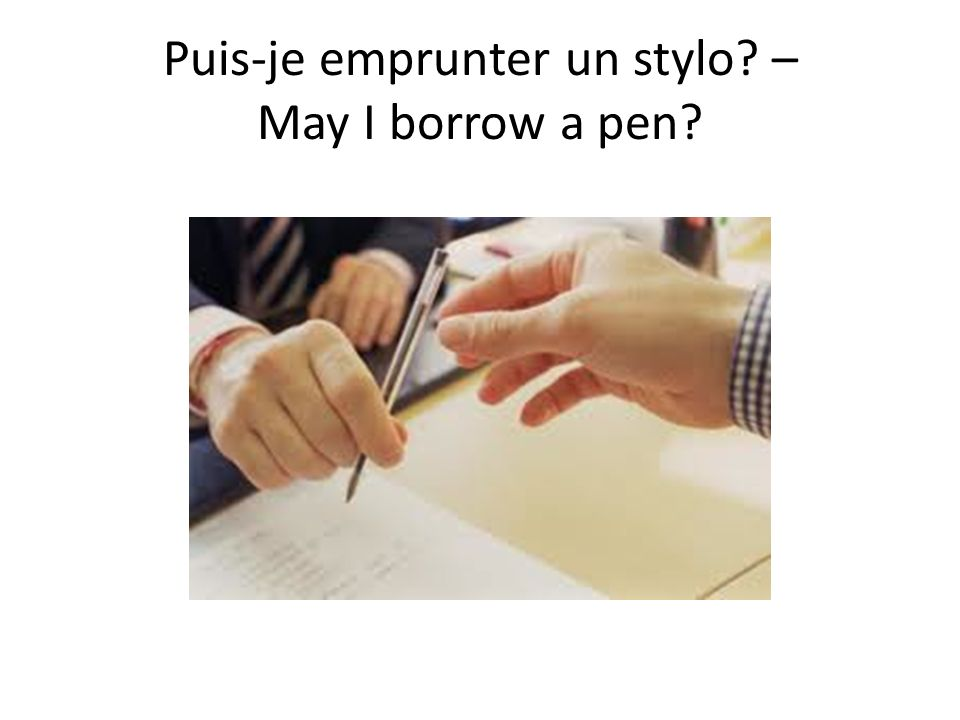 Puis-je emprunter un stylo – May I borrow a pen