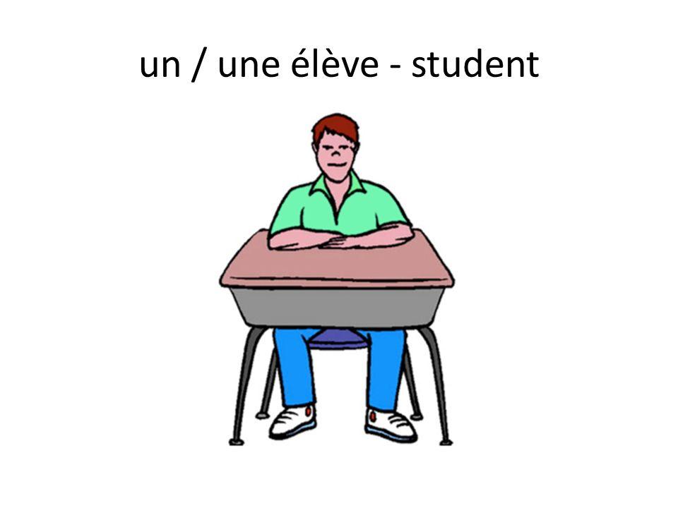 un / une élève - student