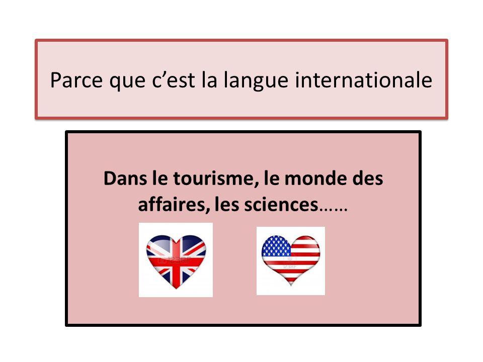 Parce que c'est la langue internationale