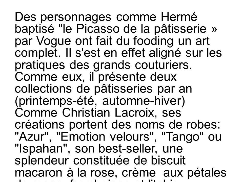Des personnages comme Hermé baptisé le Picasso de la pâtisserie » par Vogue ont fait du fooding un art complet.