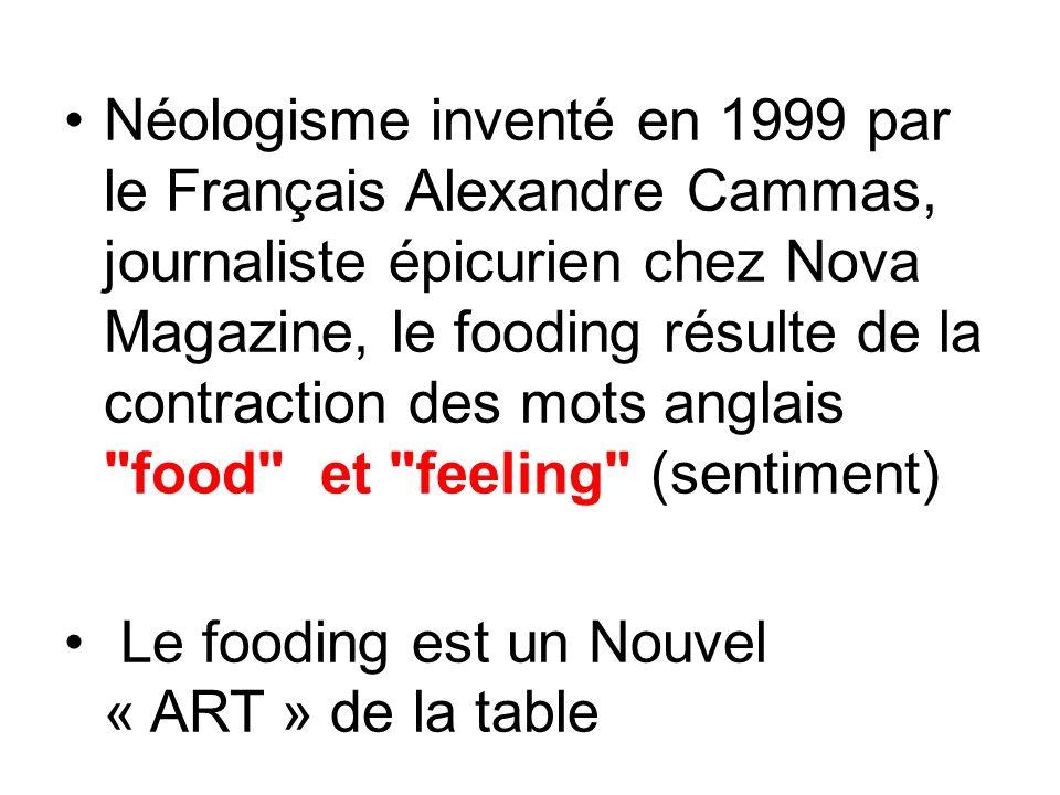 Néologisme inventé en 1999 par le Français Alexandre Cammas, journaliste épicurien chez Nova Magazine, le fooding résulte de la contraction des mots anglais food et feeling (sentiment)