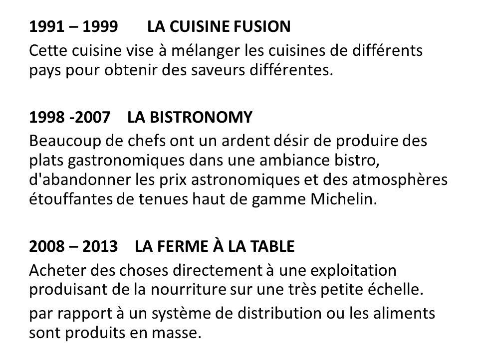 1991 – 1999 LA CUISINE FUSION Cette cuisine vise à mélanger les cuisines de différents pays pour obtenir des saveurs différentes.