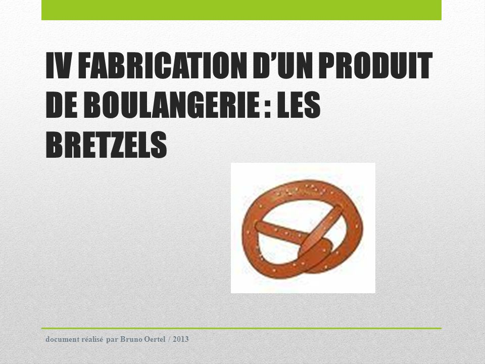 IV FABRICATION D'UN PRODUIT DE BOULANGERIE : LES BRETZELS