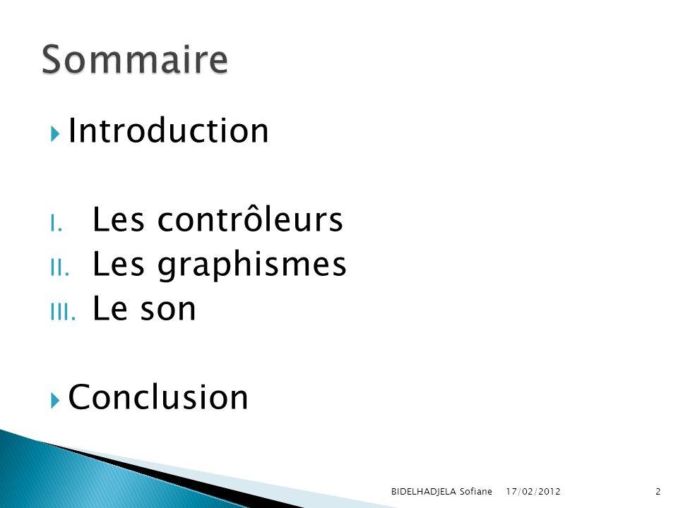 Sommaire Introduction Les contrôleurs Les graphismes Le son Conclusion