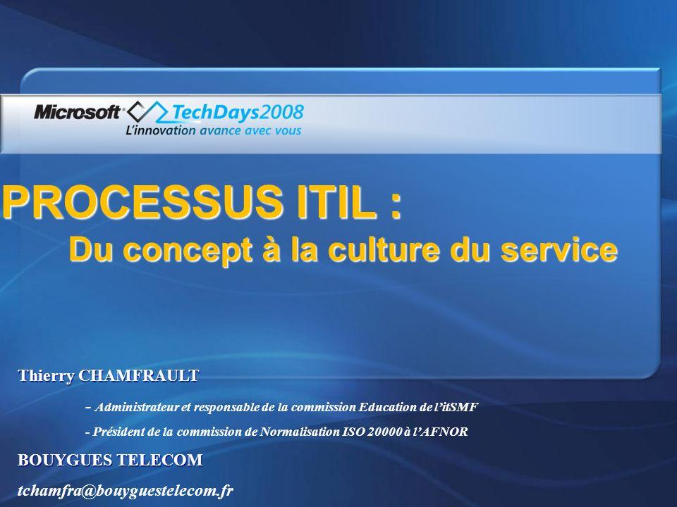 PROCESSUS ITIL : Du concept à la culture du service Thierry CHAMFRAULT