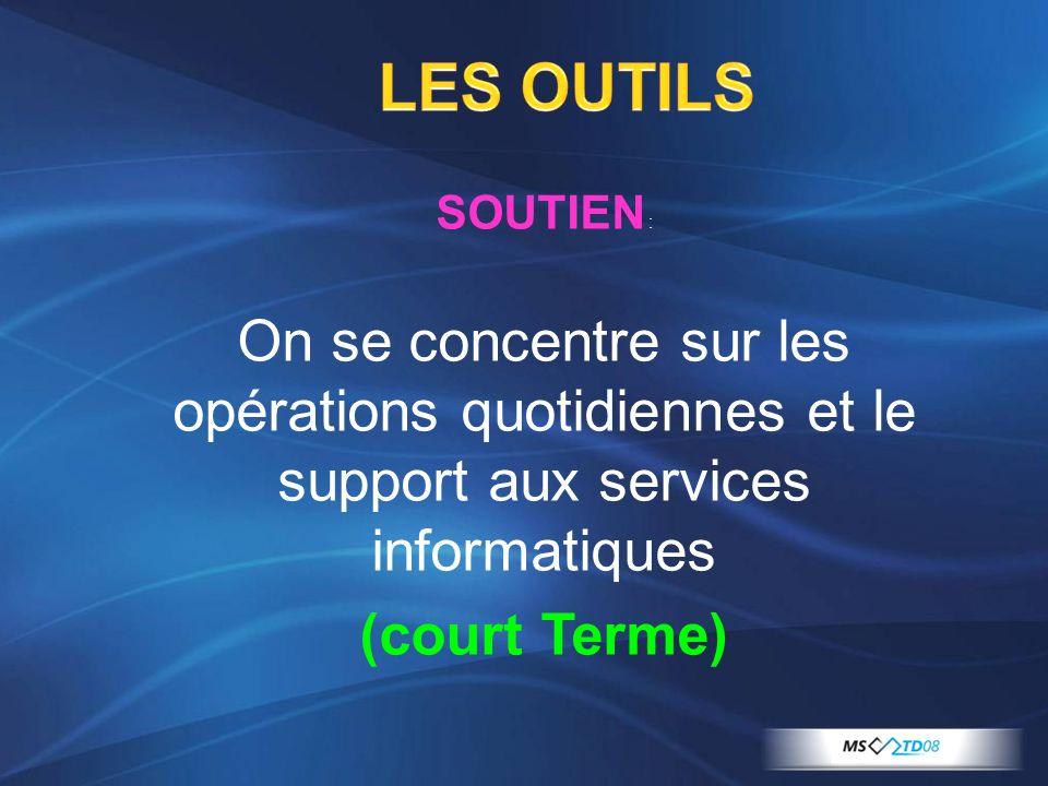 LES OUTILS SOUTIEN : On se concentre sur les opérations quotidiennes et le support aux services informatiques.