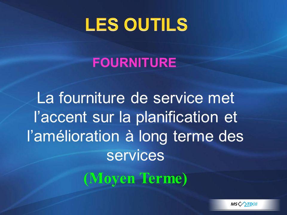 LES OUTILS FOURNITURE : La fourniture de service met l'accent sur la planification et l'amélioration à long terme des services.