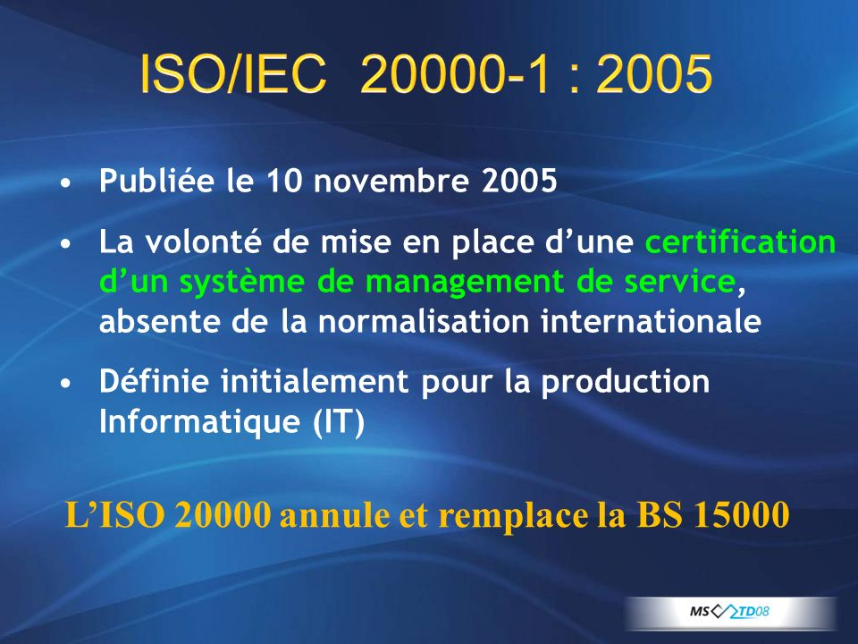 ISO/IEC 20000-1 : 2005 L'ISO 20000 annule et remplace la BS 15000