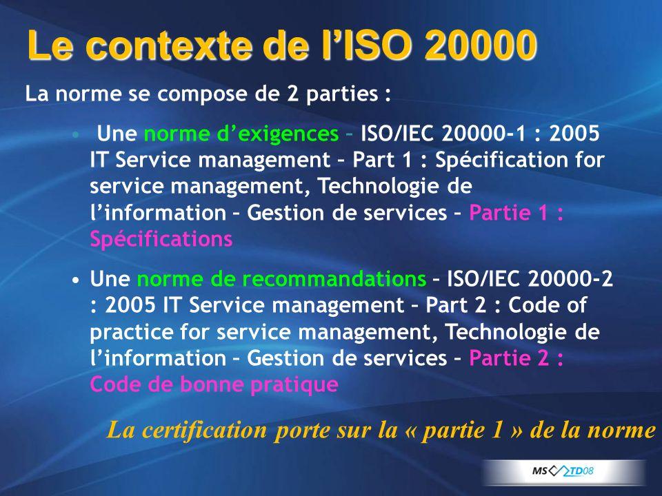 Le contexte de l'ISO 20000 La norme se compose de 2 parties :