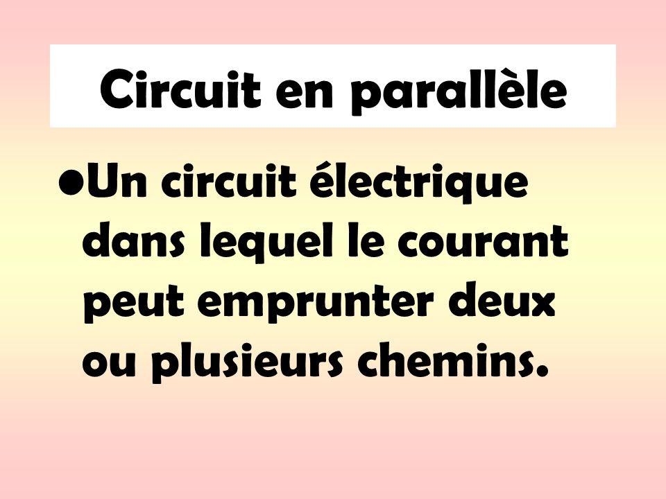 Circuit en parallèle Un circuit électrique dans lequel le courant peut emprunter deux ou plusieurs chemins.