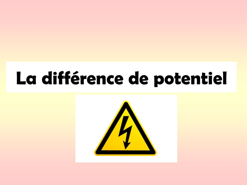 La différence de potentiel