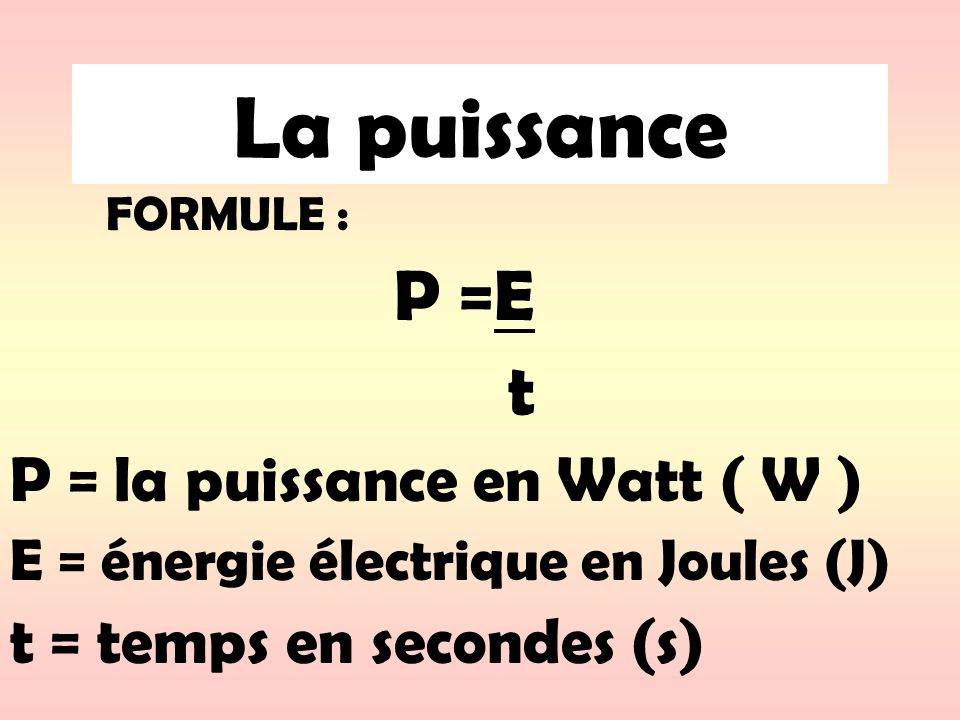 La puissance t P = la puissance en Watt ( W )