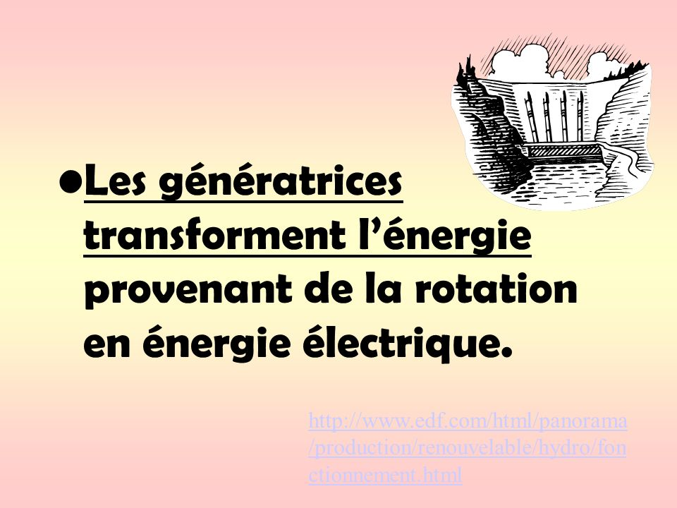 Les génératrices transforment l'énergie provenant de la rotation en énergie électrique.