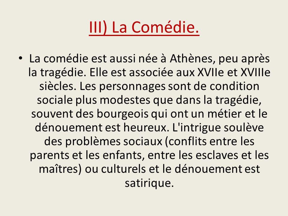 III) La Comédie.