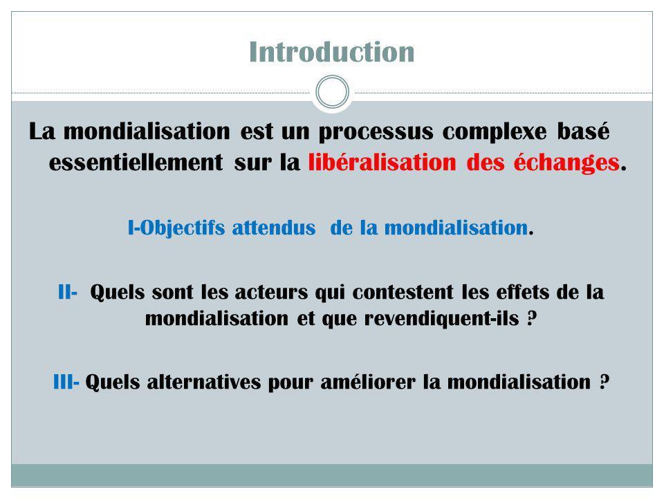 IntroductionLa mondialisation est un processus complexe basé essentiellement sur la libéralisation des échanges.