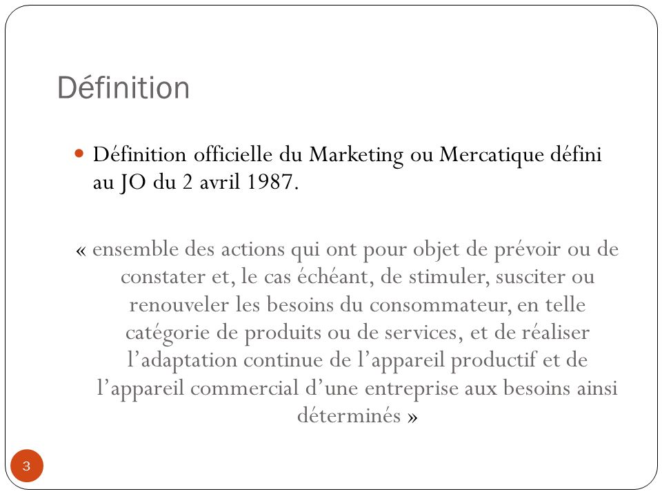 Définition Définition officielle du Marketing ou Mercatique défini au JO du 2 avril 1987.