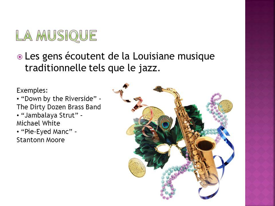 La MusiqueLes gens écoutent de la Louisiane musique traditionnelle tels que le jazz. Exemples: Down by the Riverside – The Dirty Dozen Brass Band.