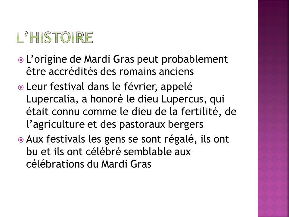 L'HistoireL'origine de Mardi Gras peut probablement être accrédités des romains anciens.