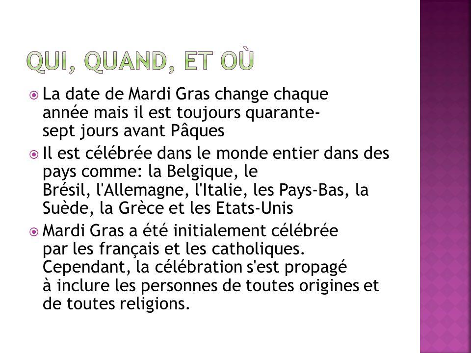 Qui, Quand, et où La date de Mardi Gras change chaque année mais il est toujours quarante- sept jours avant Pâques.