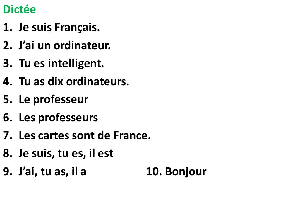 Dictée Je suis Français. J'ai un ordinateur. Tu es intelligent. Tu as dix ordinateurs. Le professeur.
