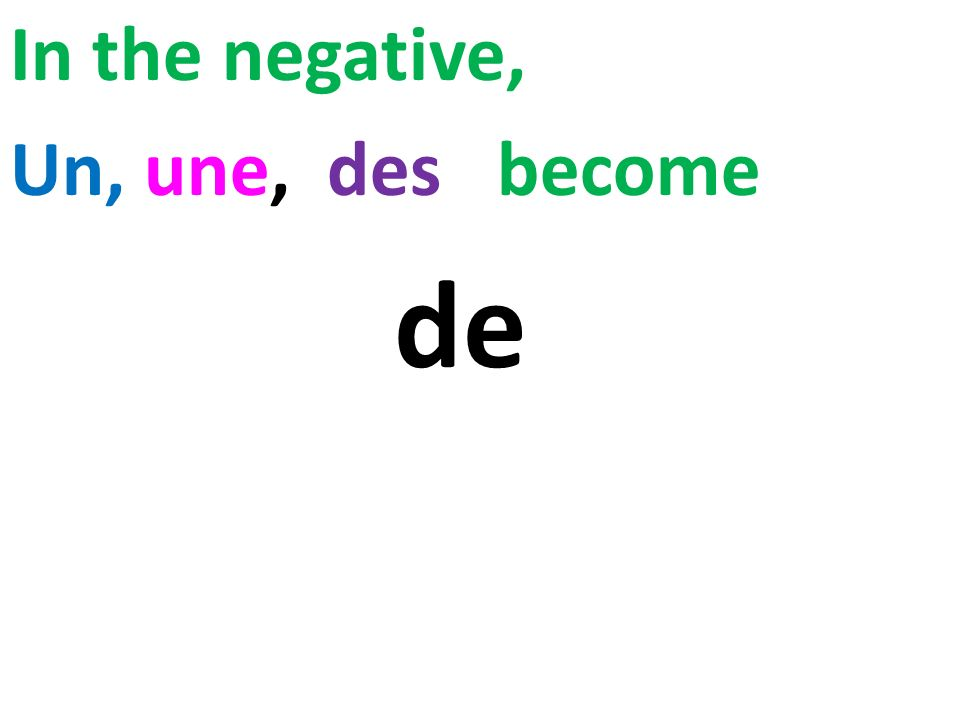 In the negative, Un, une, des become de