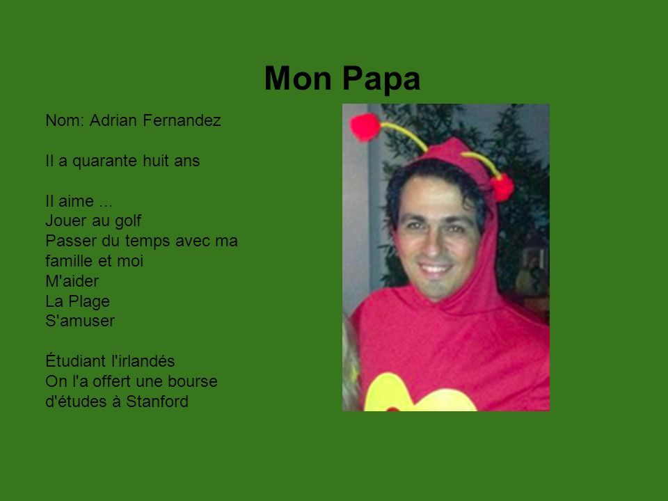 Mon Papa Nom: Adrian Fernandez Il a quarante huit ans Il aime ...