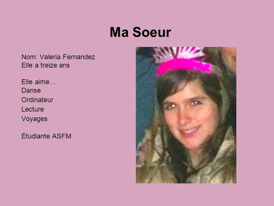 Ma Soeur Nom: Valeria Fernandez Elle a treize ans Elle aime... Danse