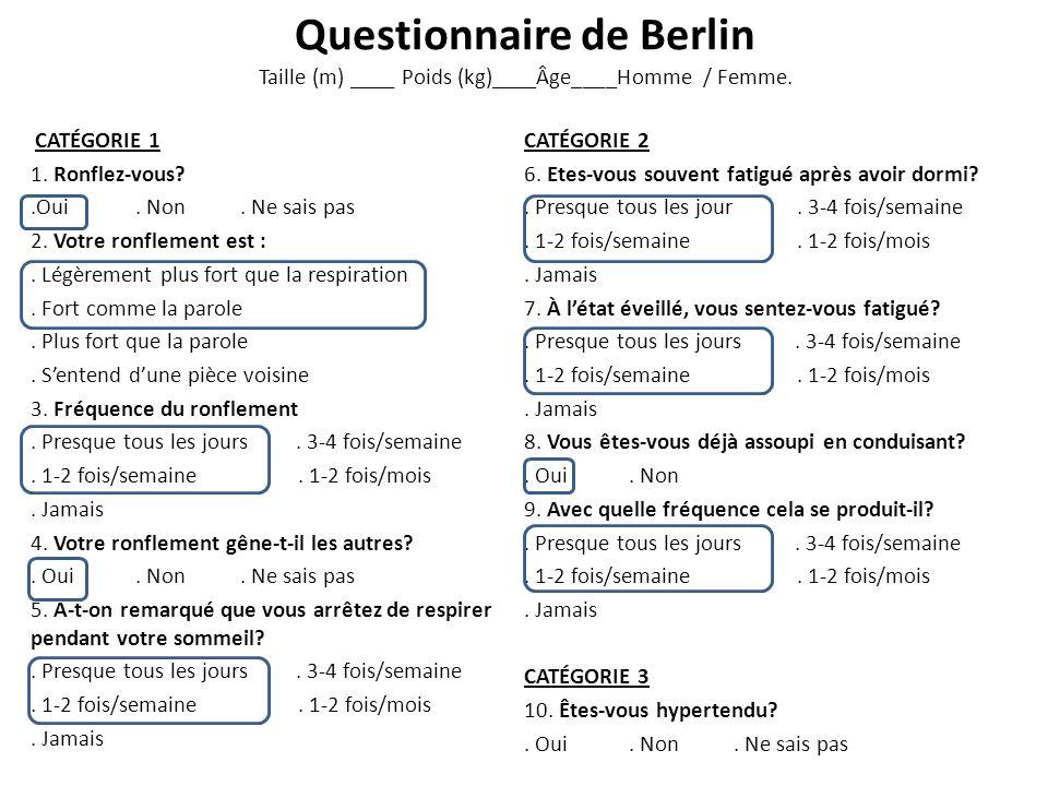 questionnaire de Berlin Taille (m) ____ Poids (kg)____Âge____Homme / Femme.