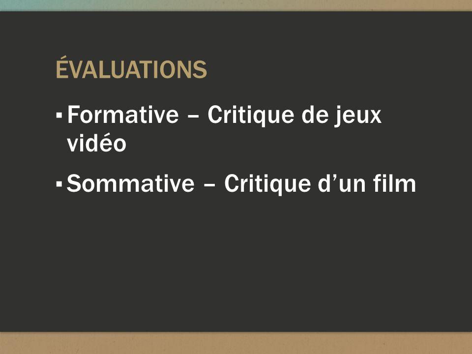 ÉVALUATIONS Formative – Critique de jeux vidéo Sommative – Critique d'un film