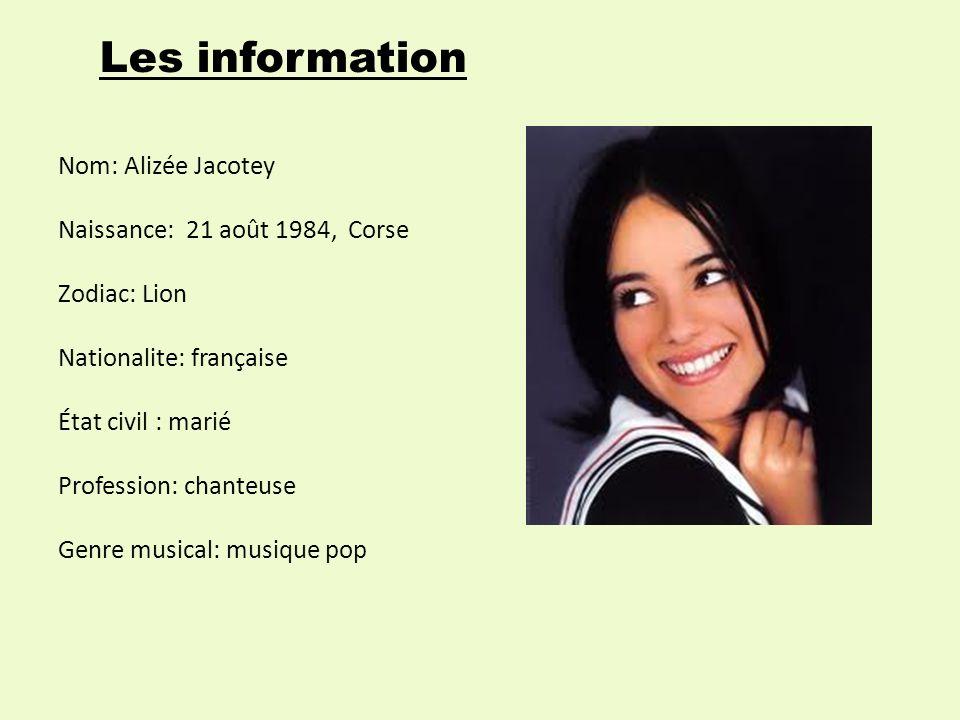 Les information Nom: Alizée Jacotey Naissance: 21 août 1984, Corse
