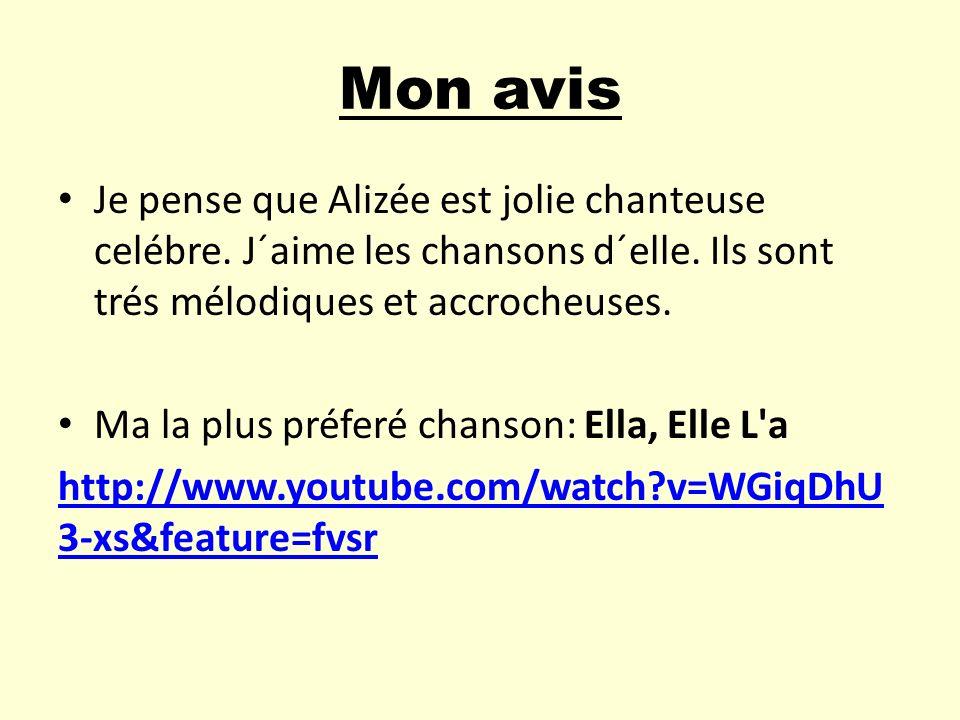 Mon avis Je pense que Alizée est jolie chanteuse celébre. J´aime les chansons d´elle. Ils sont trés mélodiques et accrocheuses.