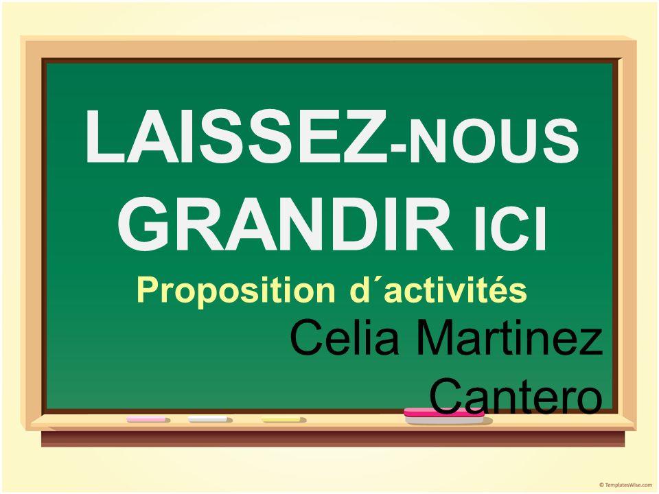 LAISSEZ-NOUS GRANDIR ICI Proposition d´activités