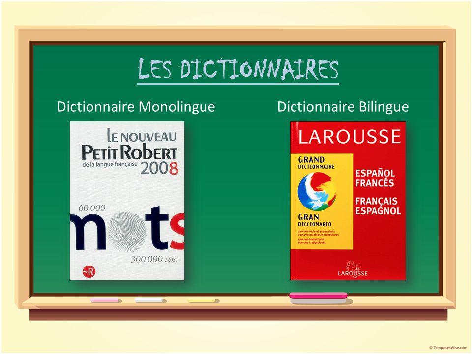 LES DICTIONNAIRES Dictionnaire Monolingue Dictionnaire Bilingue