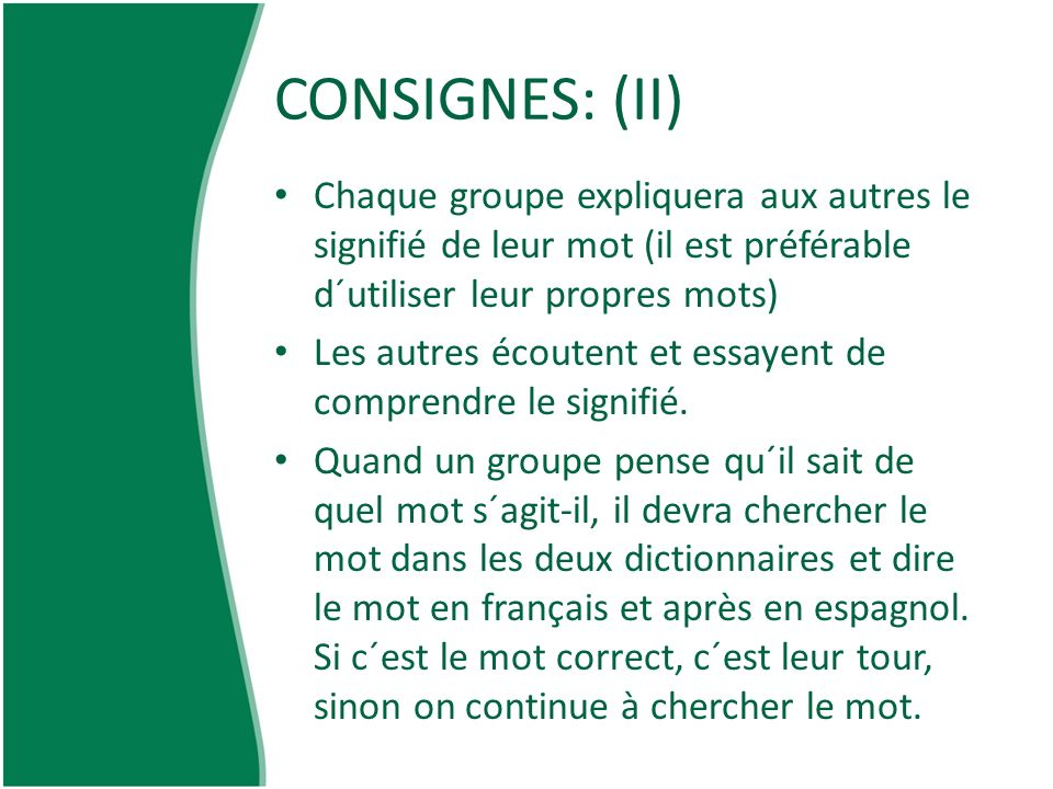 CONSIGNES: (II) Chaque groupe expliquera aux autres le signifié de leur mot (il est préférable d´utiliser leur propres mots)