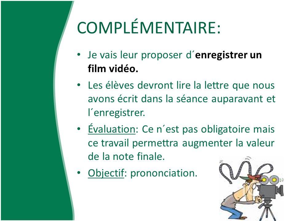 COMPLÉMENTAIRE: Je vais leur proposer d´enregistrer un film vidéo.