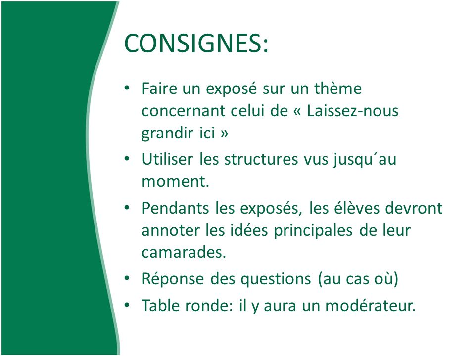 CONSIGNES: Faire un exposé sur un thème concernant celui de « Laissez-nous grandir ici » Utiliser les structures vus jusqu´au moment.