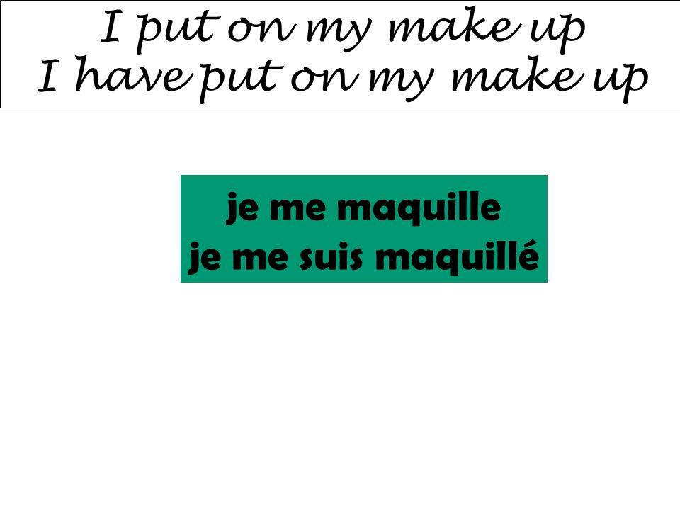 I put on my make up I have put on my make up je me maquille je me suis maquillé