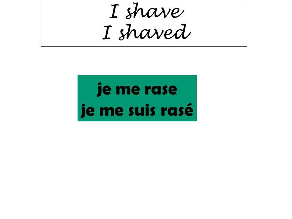 I shave I shaved je me rase je me suis rasé