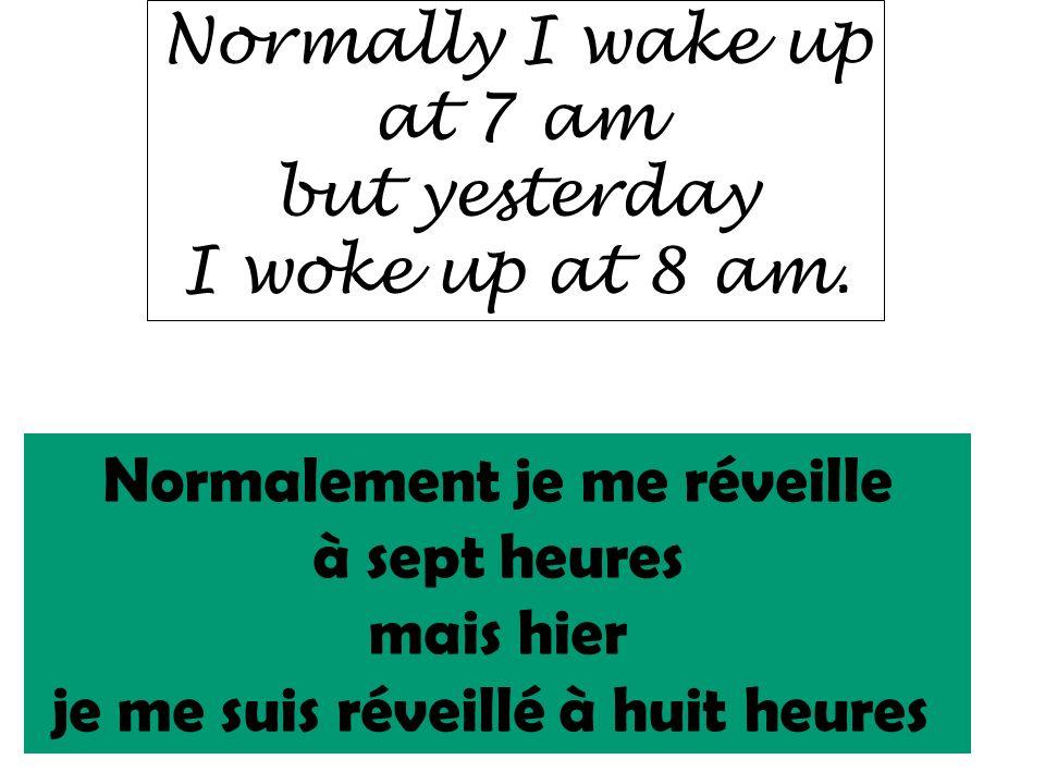 Normalement je me réveille à sept heures mais hier