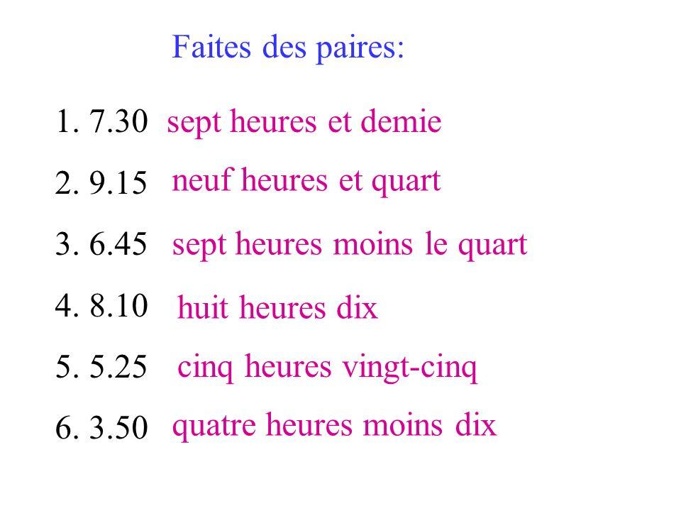Faites des paires: 7.30. 9.15. 6.45. 8.10. 5.25. 3.50. sept heures et demie. neuf heures et quart.