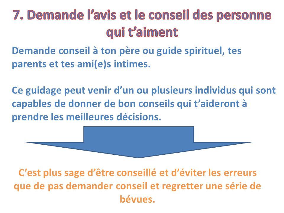 7. Demande l'avis et le conseil des personne qui t'aiment