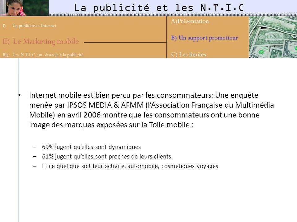 Internet mobile est bien perçu par les consommateurs: Une enquête menée par IPSOS MEDIA & AFMM (l'Association Française du Multimédia Mobile) en avril 2006 montre que les consommateurs ont une bonne image des marques exposées sur la Toile mobile :