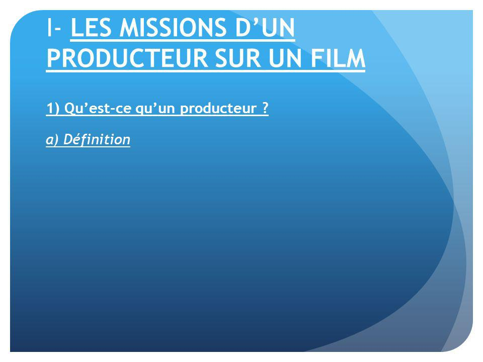 I- LES MISSIONS D'UN PRODUCTEUR SUR UN FILM
