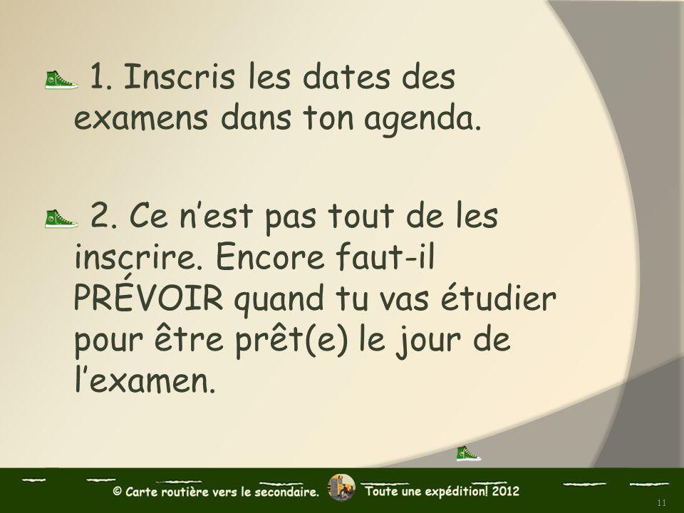 1. Inscris les dates des examens dans ton agenda.
