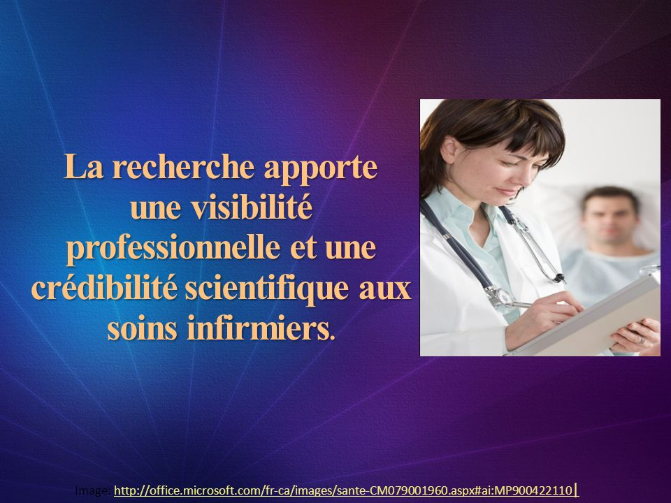 La recherche apporte une visibilité professionnelle et une crédibilité scientifique aux soins infirmiers.