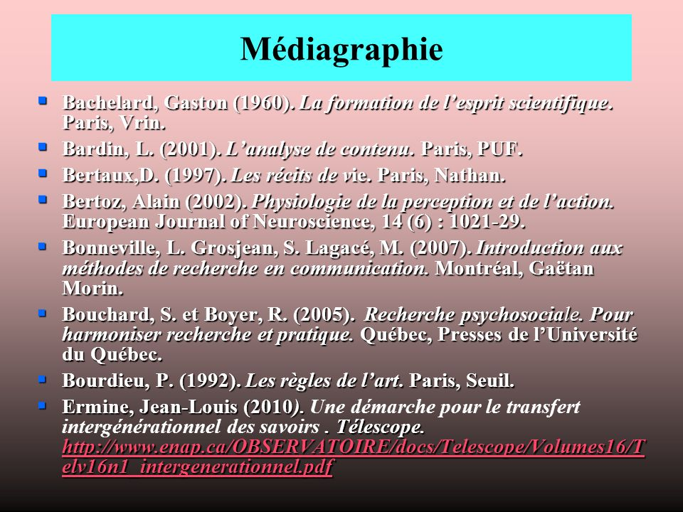 Médiagraphie Bachelard, Gaston (1960). La formation de l'esprit scientifique. Paris, Vrin. Bardin, L. (2001). L'analyse de contenu. Paris, PUF.