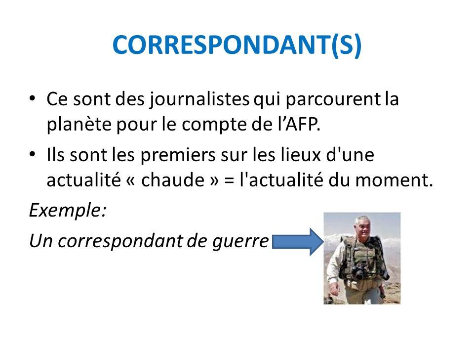 CORRESPONDANT(S) Ce sont des journalistes qui parcourent la planète pour le compte de l'AFP.