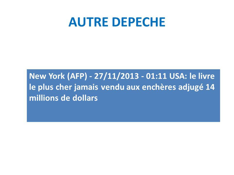 AUTRE DEPECHE New York (AFP) - 27/11/2013 - 01:11 USA: le livre le plus cher jamais vendu aux enchères adjugé 14 millions de dollars.