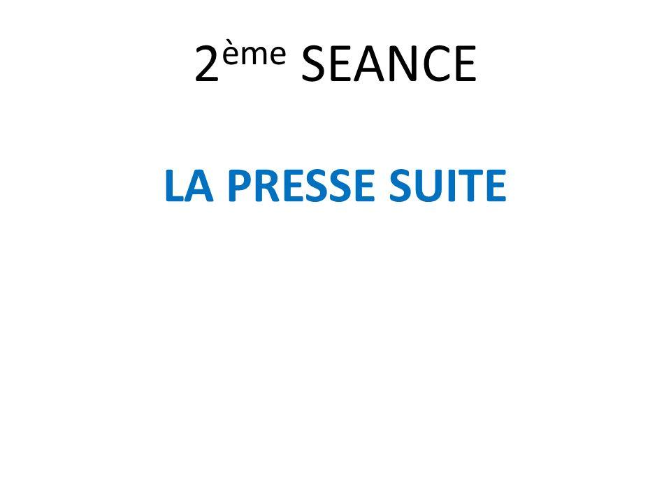 2ème SEANCE LA PRESSE SUITE
